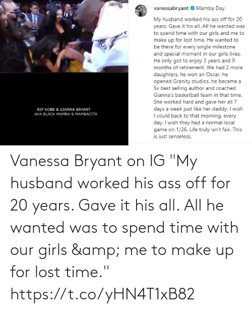 "20 Years: Vanessa Bryant on IG  ""My husband worked his ass off for 20 years. Gave it his all. All he wanted was to spend time with our girls & me to make up for lost time."" https://t.co/yHN4T1xB82"