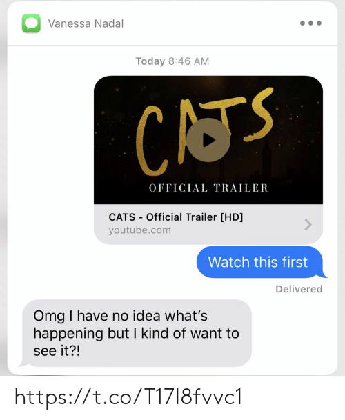 what's happening: Vanessa Nadal  Today 8:46 AM  CATS  OFFICIAL TRAILER  CATS-Official Trailer [HD]  youtube.com  Watch this first  Delivered  Omg I have no idea what's  happening but I kind of want to  see it?! https://t.co/T17I8fvvc1