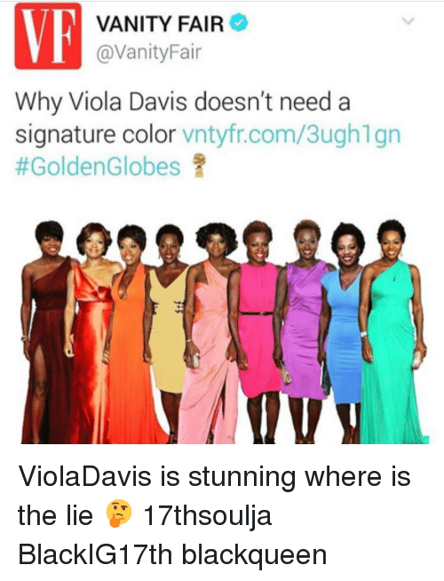 Golden Globes, Memes, and Vanity: VANITY FAIR  @VanityFair  Why Viola Davis doesn't need a  signature color  vntyfr.com/3ughlgn  #Golden Globes ViolaDavis is stunning where is the lie 🤔 17thsoulja BlackIG17th blackqueen