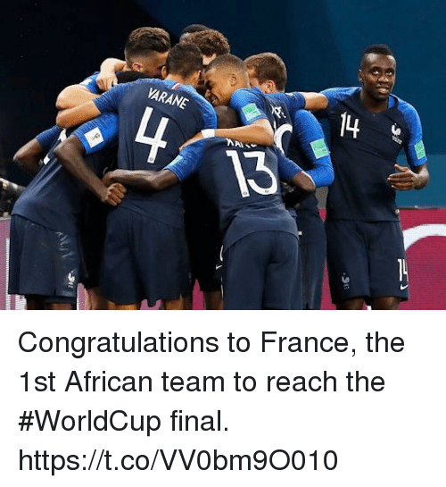 Memes, Congratulations, and France: VARANE Congratulations to France, the 1st African team to reach the #WorldCup final. https://t.co/VV0bm9O010