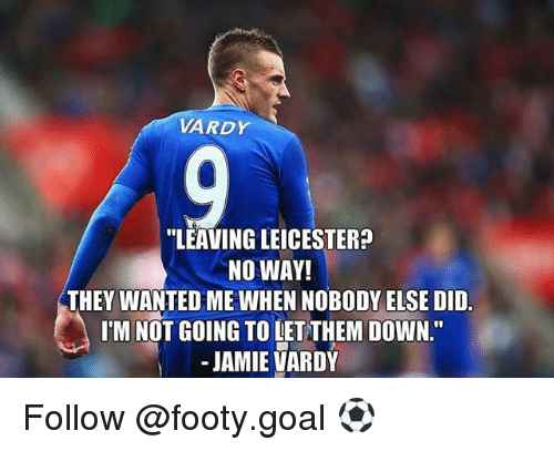 """vardy: VARDY  """"LEAVING LEICESTER?  NO WAY!  THEY WANTED ME WHEN NOBODY ELSE DID.  ITM NOT GOING TO LET THEM DOWN  JAMIE VARDY Follow @footy.goal ⚽️"""