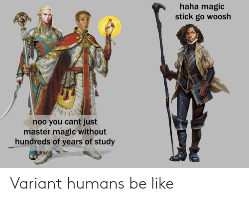 DnD: Variant humans be like