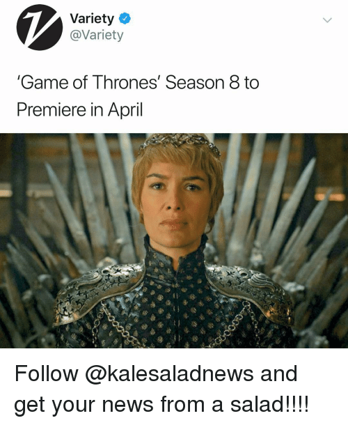 game of thrones season: Variety  @Variety  Game of Thrones' Season 8 to  Premiere in April Follow @kalesaladnews and get your news from a salad!!!!