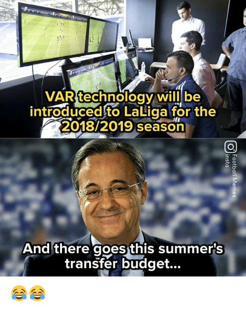 Memes, Budget, and 🤖: VARtechnology willlbe  introduced to LaLiga for the  2018 2019 season  And there goesthis summer's  transfer budget... 😂😂