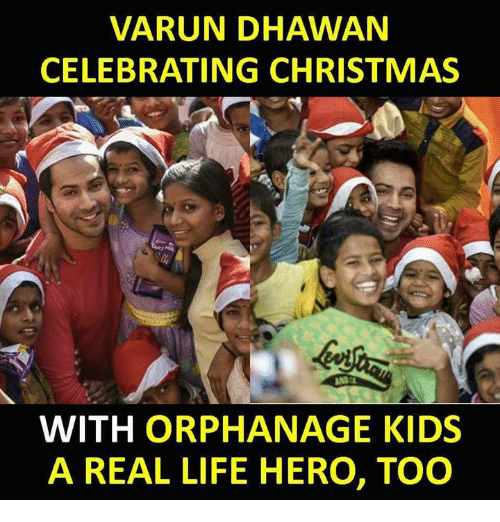 Christmas, Life, and Memes: VARUN DHAWAN  CELEBRATING CHRISTMAS  le  WITH ORPHANAGE KIDS  A REAL LIFE HERO, TOO
