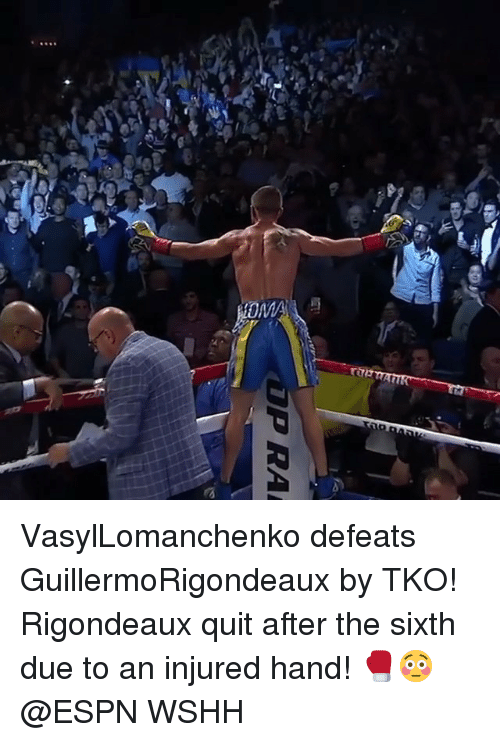 Espn, Memes, and Wshh: VasylLomanchenko defeats GuillermoRigondeaux by TKO! Rigondeaux quit after the sixth due to an injured hand! 🥊😳 @ESPN WSHH