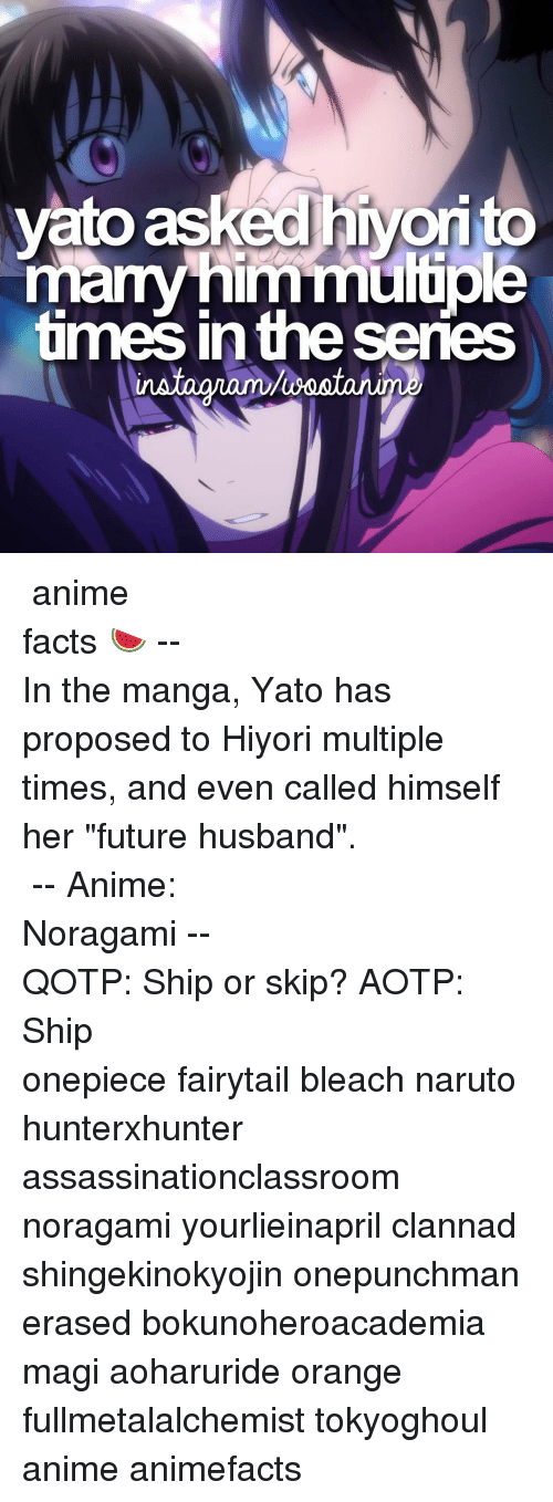 """Animals, Facts, and Future: vato as  many Im mutuo  times in the series ⠀⠀⠀⠀⠀⠀⠀⠀⠀⠀⠀⠀⠀⠀⠀⠀⠀⠀⠀⠀⠀⠀⠀⠀⠀⠀⠀⠀⠀⠀⠀⠀⠀⠀⠀⠀⠀⠀「 anime facts 🍉 」⠀⠀⠀⠀⠀⠀⠀⠀⠀⠀⠀⠀⠀⠀⠀⠀⠀⠀⠀⠀⠀⠀⠀⠀⠀⠀⠀⠀⠀⠀--⠀ In the manga, Yato has proposed to Hiyori multiple times, and even called himself her """"future husband"""". ⠀⠀⠀⠀⠀⠀⠀⠀⠀⠀⠀⠀⠀⠀⠀⠀⠀⠀⠀⠀⠀⠀⠀⠀⠀⠀ -- Anime: Noragami ⠀⠀⠀⠀⠀⠀⠀⠀⠀⠀⠀⠀⠀⠀⠀⠀⠀⠀⠀⠀⠀⠀⠀⠀⠀⠀⠀⠀⠀⠀-- QOTP: Ship or skip? AOTP: Ship ⠀⠀⠀⠀⠀⠀⠀⠀⠀⠀⠀⠀⠀⠀⠀⠀⠀⠀⠀⠀⠀⠀⠀⠀⠀⠀⠀⠀⠀ onepiece fairytail bleach naruto hunterxhunter assassinationclassroom noragami yourlieinapril clannad shingekinokyojin onepunchman erased bokunoheroacademia magi aoharuride orange fullmetalalchemist tokyoghoul anime animefacts"""
