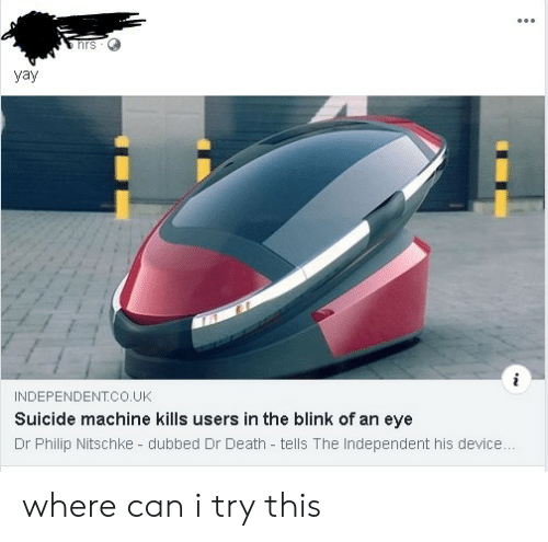 dubbed: vav  INDEPENDENT.CO.UK  Suicide machine kills users in the blink of an eye  Dr Philip Nitschke - dubbed Dr Death tells The Independent his device where can i try this