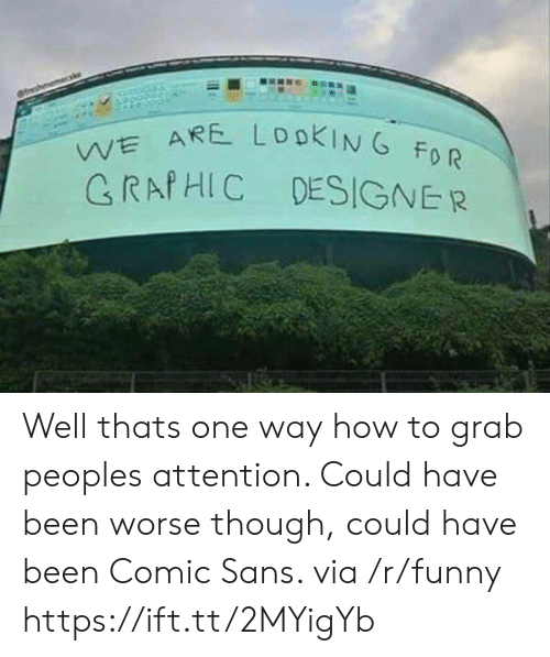 comic sans: VE ARE  CRAfHIC DESIGNER  0 R Well thats one way how to grab peoples attention. Could have been worse though, could have been Comic Sans. via /r/funny https://ift.tt/2MYigYb