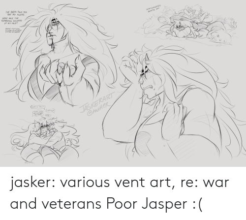 Veterans: VE BEEN TOLD YOu  ARE My AGATE  HERE ARE THE  REMAWING SOLDIERS  OF MY FACET  SE CORRUPTED  GUARTE NAP  JASKERART  CtuiteR  WHAT IS THIS  (Cukling  Dde wde jasker:  various vent art, re:war and veterans  Poor Jasper :(