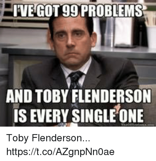 toby flenderson: VE GOT 99 PROBLEMS  AND TOBY FLENDERSON  IS EVERY SINGLE ONE Toby Flenderson... https://t.co/AZgnpNn0ae