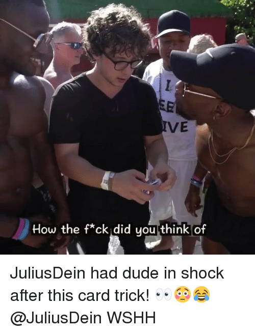 Dude, Memes, and Wshh: VE  How the f*ck did you think of JuliusDein had dude in shock after this card trick! 👀😳😂 @JuliusDein WSHH