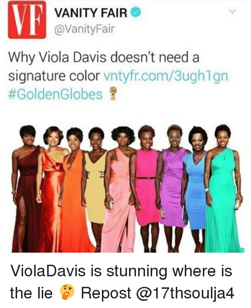 Memes, Vanity, and 🤖: VE  VANITY FAIR  @VanityFair  Why Viola Davis doesn't need a  signature color  vntyfr.com/3ughlgn  ViolaDavis is stunning where is the lie 🤔 Repost @17thsoulja4