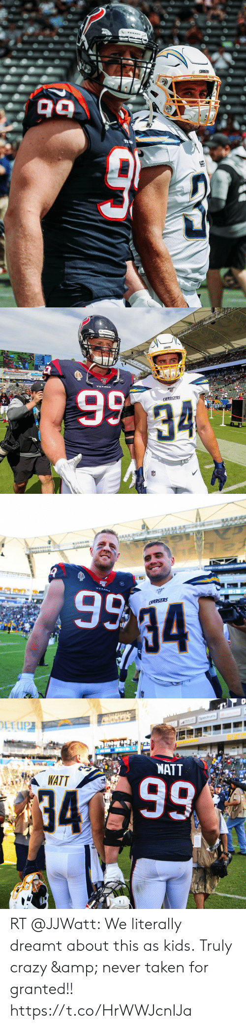 taken for granted: veANS  CLANCR   CHRGERS  BUE  9 34  TEXANs  CUARGERS   TEXANS  935  CHARGERS  34   EUP  Spectnm  MATT  WATT  34599 RT @JJWatt: We literally dreamt about this as kids. Truly crazy & never taken for granted!! https://t.co/HrWWJcnIJa