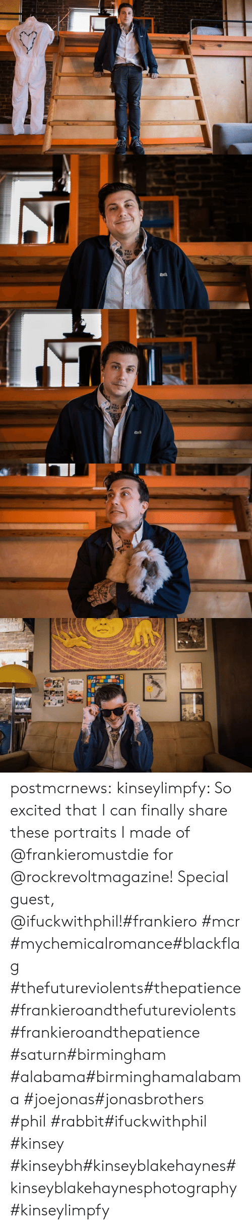 Guest: VEE   и   RADAR  TROL  LIFE  SOTACE  TH postmcrnews:  kinseylimpfy: So excited that I can finally share these portraits I made of @frankieromustdie for @rockrevoltmagazine! Special guest, @ifuckwithphil!#frankiero #mcr #mychemicalromance#blackflag #thefutureviolents#thepatience#frankieroandthefutureviolents#frankieroandthepatience #saturn#birmingham #alabama#birminghamalabama #joejonas#jonasbrothers #phil #rabbit#ifuckwithphil #kinsey #kinseybh#kinseyblakehaynes#kinseyblakehaynesphotography#kinseylimpfy