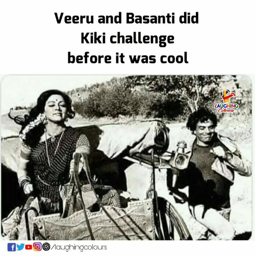 Cool, Indianpeoplefacebook, and Challenge: Veeru and Basanti did  Kiki challenge  before it was cool  LAUGHING  0回(3/laughingcolours