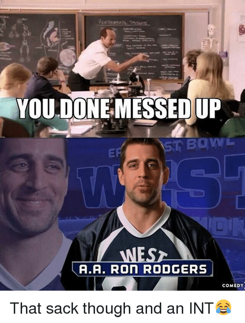 Ronnings: VEETEERAT  YOU DONE MESSED UP  WESz  A.A. Ron RODGERS  COMEDY That sack though and an INT😂