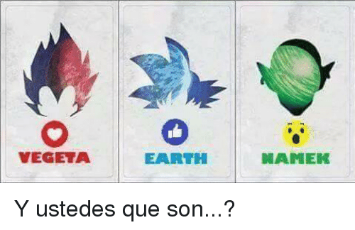 Memes, Vegeta, and Earth: VEGETA.  EARTH  NAMIEK Y ustedes que son...?