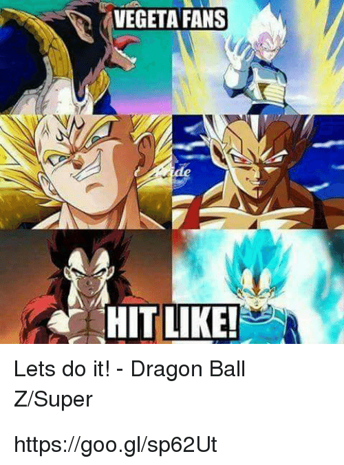 Dragon Ball Z Super: VEGETA FANS  HIT LIKE!  A  Lets do it! Dragon Ball  Z Super https://goo.gl/sp62Ut