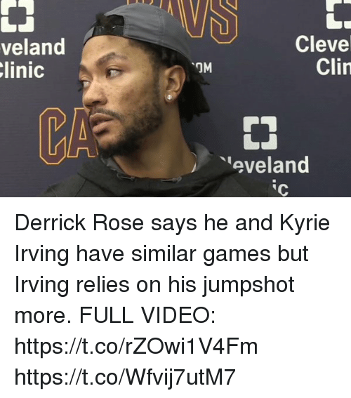 Derrick Rose, Kyrie Irving, and Memes: veland  linic  Cleve  CI  CA  eveland  ic Derrick Rose says he and Kyrie Irving have similar games but Irving relies on his jumpshot more.  FULL VIDEO: https://t.co/rZOwi1V4Fm https://t.co/Wfvij7utM7