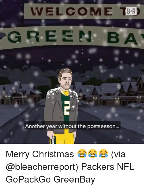 Greenbay: VELCOME BR  GREENBA  Another year without the postseason... Merry Christmas 😂😂😂 (via @bleacherreport) Packers NFL GoPackGo GreenBay