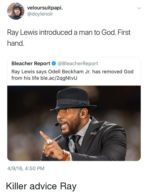Advice, Blackpeopletwitter, and Funny: veloursuitpapi.  @doylenoir  Ray Lewis introduced a man to God. First  hand.  Bleacher Report @BleacherReport  Ray Lewis says Odell Beckham Jr. has removed God  from his life ble.ac/2qgNtvU  4/9/18, 4:50 PM