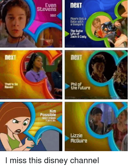 Disney Channel: ven Stevens  nexT  Moms Gata  Date with  Vampire  The Suite  Ufe of  Zach&Cody  neXT  Phil DF  Future  the Kim  Possible  7306 30e  Lizzie  McGuire I miss this disney channel