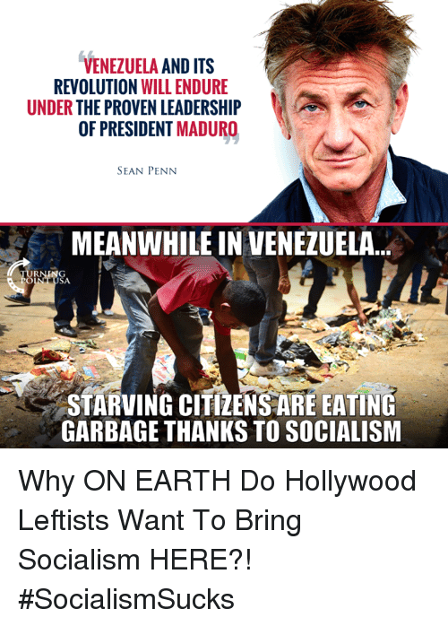 endure: VENEZUELA AND ITS  REVOLUTION WILL ENDURE  UNDER THE PROVEN LEADERSHIP  OF PRESIDENT MADURO  SEAN PENN  MEANWHILE IN VENEZUELA...  STARVING CITIZENSARE EATING  GARBAGE THANKS TO SOCIALISM Why ON EARTH Do Hollywood Leftists Want To Bring Socialism HERE?! #SocialismSucks