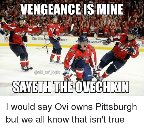 Logic, Memes, and National Hockey League (NHL): VENGEANCEIS MINE  Tlhe l  utcg  IGHT  @nhl ref logic I would say Ovi owns Pittsburgh but we all know that isn't true