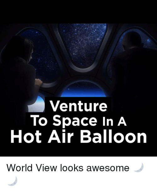 hot air balloons: Venture  To Space In A  Hot Air Balloon World View looks awesome 🌙🌙
