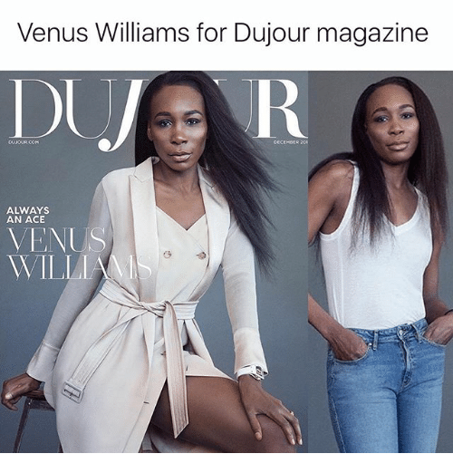 Memes, Venus, and 🤖: Venus Williams for Dujour magazine  Dl  DECEMBER 201  ALWAYS  AN ACE  VENUS  WILLI