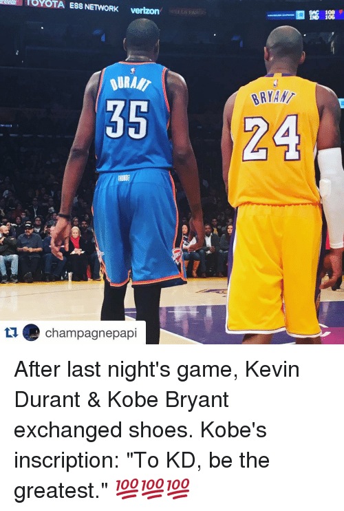 "Kevin Durant, Kobe Bryant, and Shoes: Verizon  35  tu champagnepapi  SAC 108  F  IND 106  BRYAN  24 After last night's game, Kevin Durant & Kobe Bryant exchanged shoes. Kobe's inscription: ""To KD, be the greatest."" 💯💯💯"