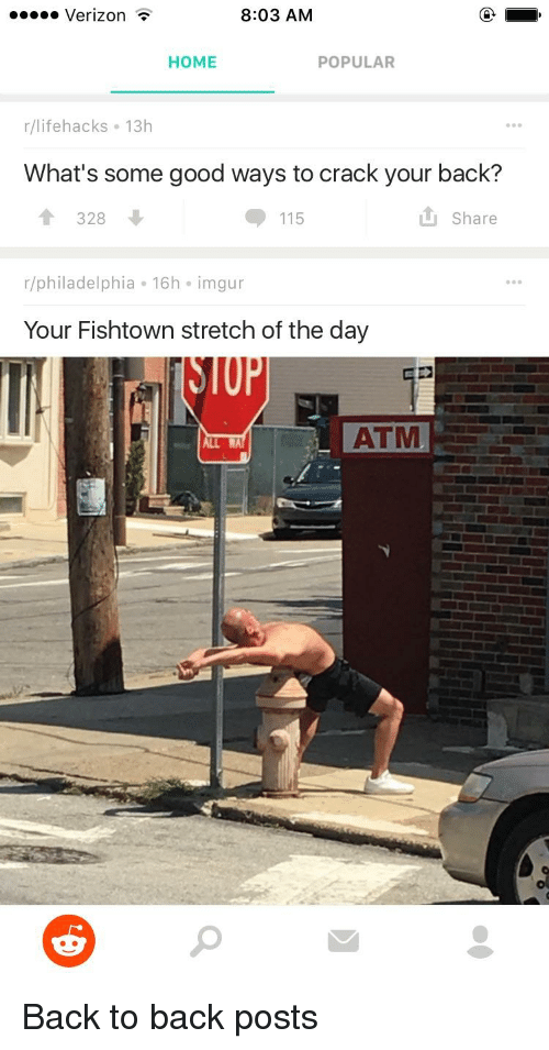 Backes: Verizon  8:03 AM  HOME  POPULAR  r/lifehacks 13h  What's some good ways to crack your back?  食 328  t Share  r/philadelphia 16h imgur  Your Fishtown stretch of the day  ATM