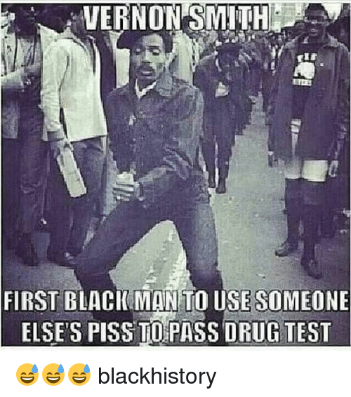 Blackhistory, Drugs, and Memes: VERNON SMITH  FIRST BLACK MIN TO USESOMEONE  ELSE'S PISS TO PASS DRUG TEST 😅😅😅 blackhistory
