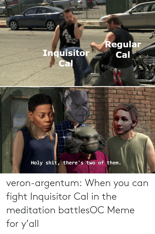 battles: veron-argentum:  When you can fight Inquisitor Cal in the meditation battlesOC Meme for y'all