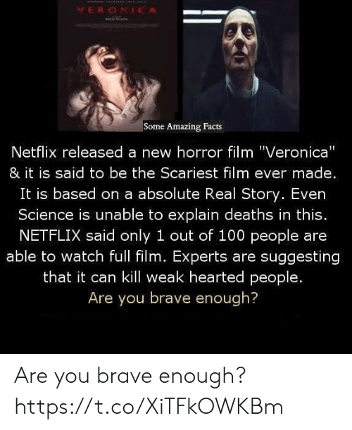 """amazing facts: VERONICA  Some Amazing Facts  Netflix released a new horror film """"Veronica""""  & it is said to be the Scariest film ever made.  It is based on a absolute Real Story. Even  Science is unable to explain deaths in this.  NETFLIX said only 1 out of 100 people are  able to watch full film. Experts are suggesting  that it can kill weak hearted people.  Are you brave enough? Are you brave enough? https://t.co/XiTFkOWKBm"""