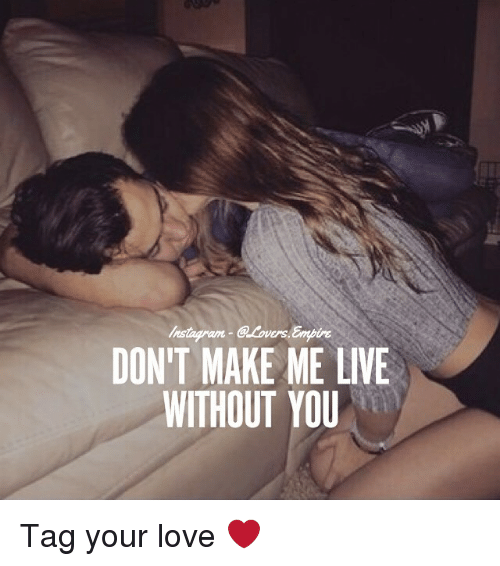 Versing: VERS  DON'T MAKE ME LIVE  WITHOUT YOU Tag your love ❤️