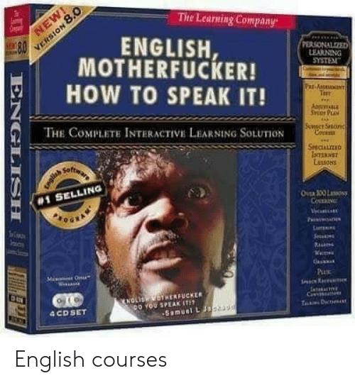 tad: VERSION 8.0  8.0  The Learning Company  NEW  ENGLISH,  MOTHERFUCKER!  PERSONALIZED  LEARNING  SYSTEM  HOW TO SPEAK IT!  Fax-AaseaNT  T  AppmE  Ser PLA  THE COMPLETE INTERACTIVE LEARNING SOLUTION  Sevact Scune  Coess  SCALIZD  IomERNST  Lessons  #1 SELLING  OER 100 L  Co  evan  ics  Lar  Sec  Pu  NDLIS HERFUCKER  o YOU SPEAK IT  Samuel L Jas  C  TaD  4 CD SET  ENGLISH English courses