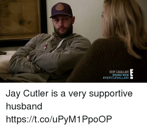 cutler: VERY CAVALLARI  BRAND NEW  Jay Cutler is a very supportive husband  https://t.co/uPyM1PpoOP