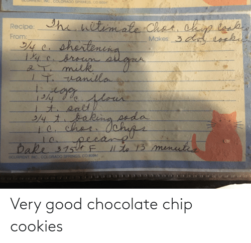 chocolate chip cookies: Very good chocolate chip cookies