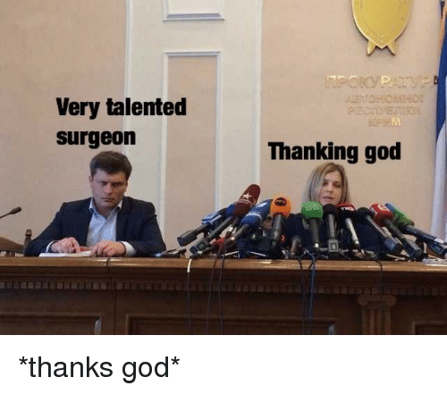thanking: Very talented  surgeon  Thanking god *thanks god*