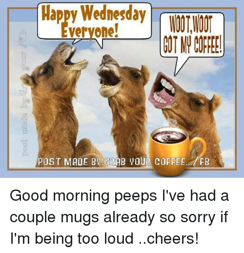 Post Mades: veryone  POST MADE By GRAB OUR COFFEE  FB Good morning peeps I've had a couple mugs already so sorry if I'm  being  too loud ..cheers!