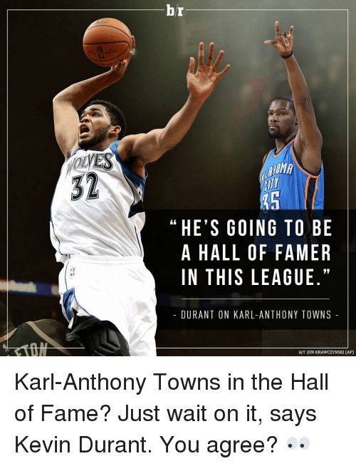 Kevin Durant, Sports, and Karl-Anthony Towns: VES  br  HE'S GOING TO BE  A HALL OF FAMER  IN THIS LEAGUE.  DURANT ON KARL-ANTHONY TOWNS  JON KRAWCZYNSKI (AP) Karl-Anthony Towns in the Hall of Fame? Just wait on it, says Kevin Durant. You agree? 👀