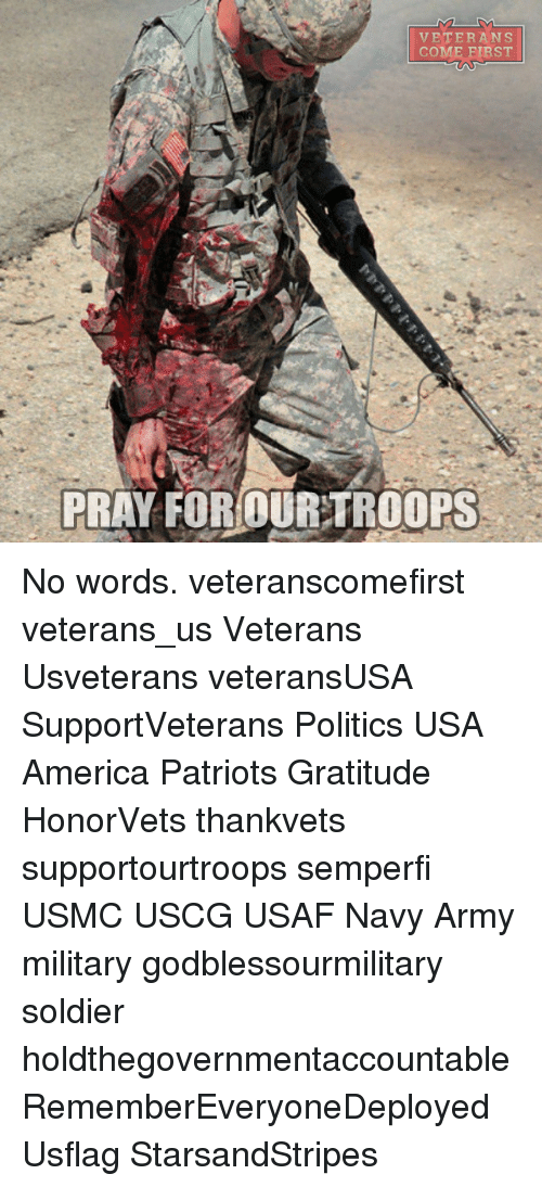 Memes, Patriotic, and Soldiers: VETERANS  COME FIRST  PRAY FOR OUR TROOPS No words. veteranscomefirst veterans_us Veterans Usveterans veteransUSA SupportVeterans Politics USA America Patriots Gratitude HonorVets thankvets supportourtroops semperfi USMC USCG USAF Navy Army military godblessourmilitary soldier holdthegovernmentaccountable RememberEveryoneDeployed Usflag StarsandStripes
