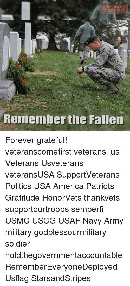 Memes, Patriotic, and Soldiers: VETERANS  COME Remember the Fallen Forever grateful! veteranscomefirst veterans_us Veterans Usveterans veteransUSA SupportVeterans Politics USA America Patriots Gratitude HonorVets thankvets supportourtroops semperfi USMC USCG USAF Navy Army military godblessourmilitary soldier holdthegovernmentaccountable RememberEveryoneDeployed Usflag StarsandStripes