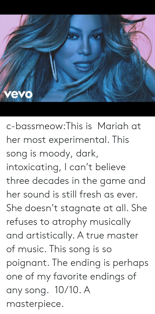 Vevo: vevo c-bassmeow:This is Mariah at her most experimental. This song is moody, dark, intoxicating, I can't believe three decades in the game and her sound is still fresh as ever. She doesn't stagnate at all. She refuses to atrophy musically and artistically. A true master of music. This song is so poignant. The ending is perhaps one of my favorite endings of any song. 10/10. A masterpiece.