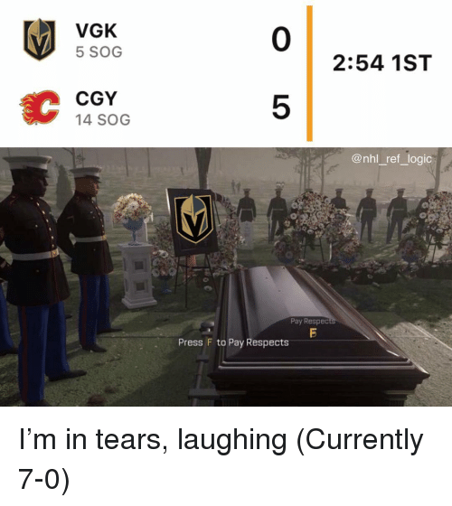 sog: VGK  5 SOG  0  2:54 1ST  CGY  14 SOG  5  @nhl_ref_logic  Pay Resped  Press F to Pay Respects I'm in tears, laughing (Currently 7-0)