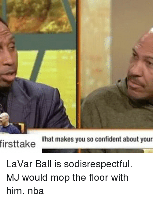 Memes, 🤖, and Mop: Vhat makes you so confident about your  firsttake LaVar Ball is sodisrespectful. MJ would mop the floor with him. nba