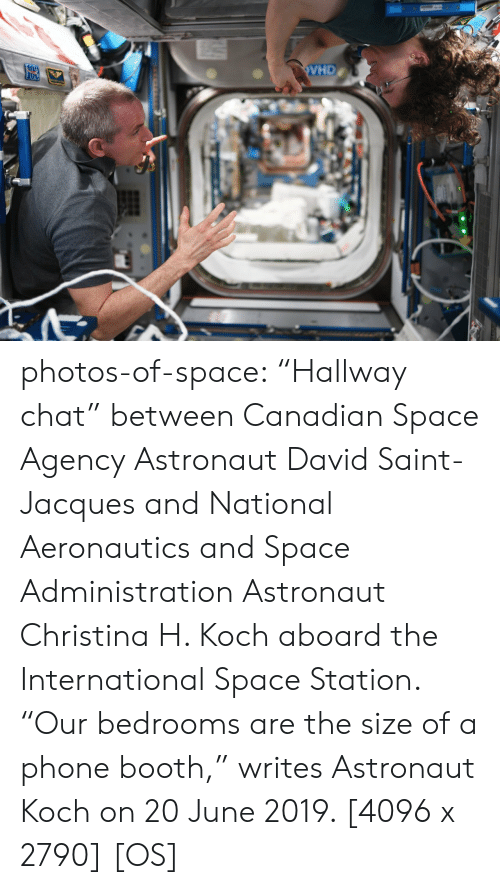 "agency: VHD  09 photos-of-space:  ""Hallway chat"" between Canadian Space Agency Astronaut David Saint-Jacques and National Aeronautics and Space Administration Astronaut Christina H. Koch aboard the International Space Station. ""Our bedrooms are the size of a phone booth,"" writes Astronaut Koch on 20 June 2019. [4096 x 2790] [OS]"
