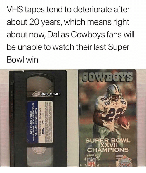 Dallas Cowboys, Memes, and Nfl: VHS tapes tend to deteriorate after  about 20 years, which means right  about now, Dallas Cowboys fans will  be unable to watch their last Super  Bowl win  @NFL MEMES  SUPER BOWL  XXVII  CHAMPIONS